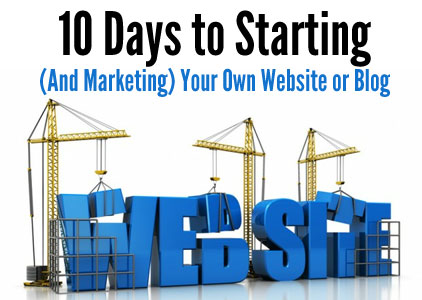 10 Days to Start and Market Your Own Website or Blog