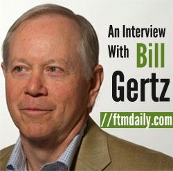 FTMDaily interviews Bill Gertz