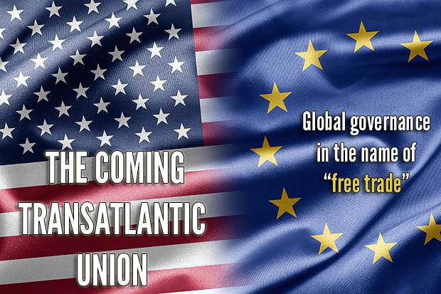 Beware of the Coming Transatlantic Union - Transatlantic Trade and Investment Partnership