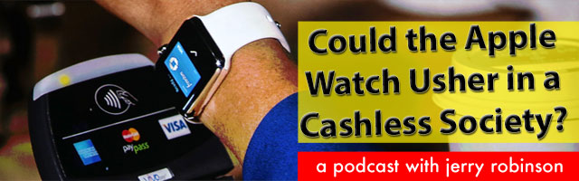 PODCAST: Could the Apple Watch Usher in a Cashless Society?