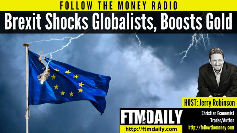 PODCAST: Brexit Boosts Gold, Shocks Globalists