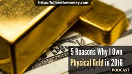 5 Reasons Why I Own Physical Gold in 2016