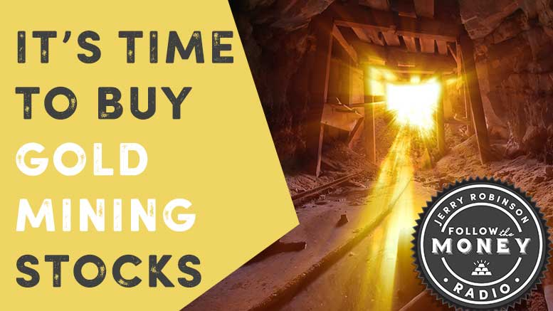 It's Time To Buy Gold Mining Stocks