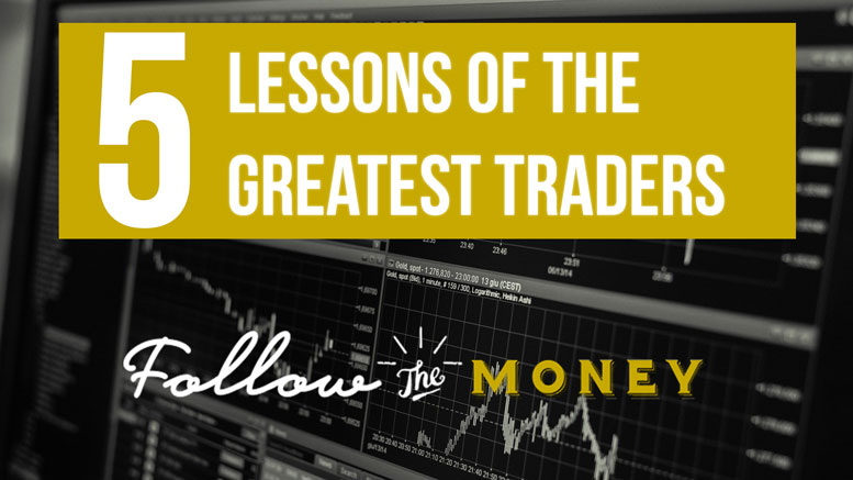 5 Lessons From The Greatest Traders