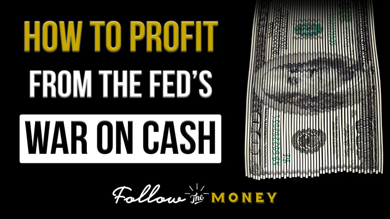 How To Profit From The Fed's War On Cash